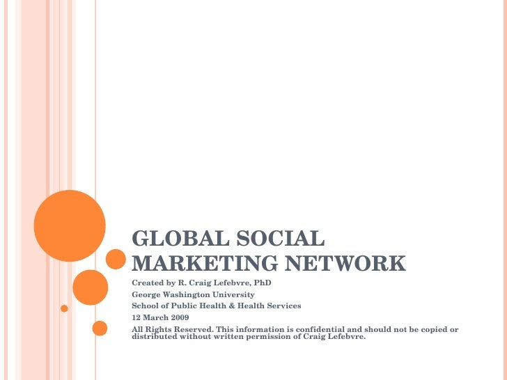 GLOBAL SOCIAL MARKETING NETWORK Created by R. Craig Lefebvre, PhD George Washington University School of Public Health & H...