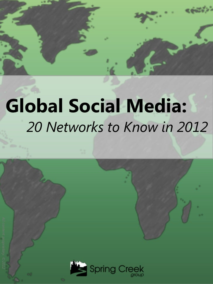 Global Social Media:                                 20 Networks to Know in 2012All content proprietary. ©2012