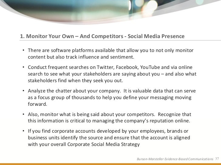 1. Monitor Your Own – And Competitors - Social Media Presence  • There are software platforms available that allow you to ...