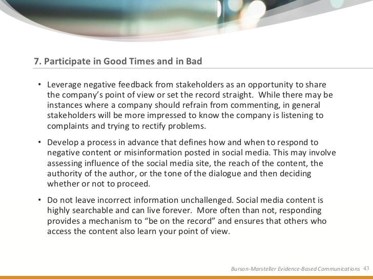 7. Participate in Good Times and in Bad  • Leverage negative feedback from stakeholders as an opportunity to share   the c...