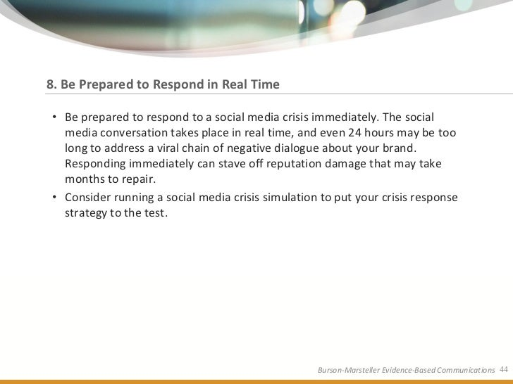 8. Be Prepared to Respond in Real Time  • Be prepared to respond to a social media crisis immediately. The social   media ...