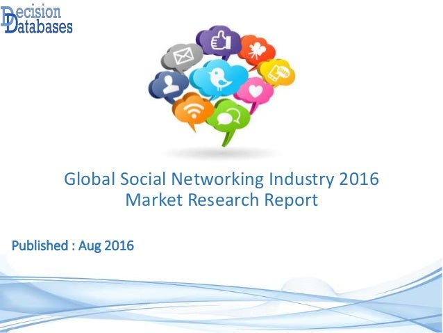 Published : Aug 2016 Global Social Networking Industry 2016 Market Research Report