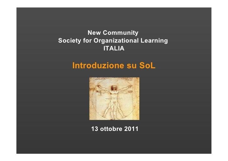 New CommunitySociety for Organizational Learning               ITALIA    Introduzione su SoL          13 ottobre 2011