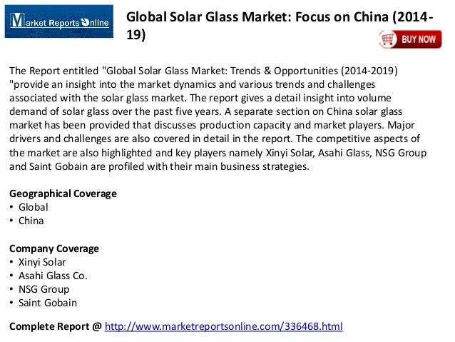 Complete Report @ http://www.marketreportsonline.com/336468.html Global Solar Glass Market: Focus on China (2014- 19) The ...