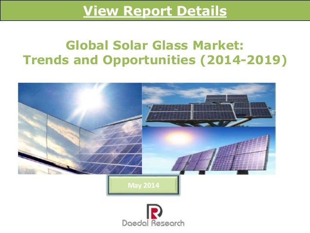 Global Solar Glass Market: Trends and Opportunities (2014-2019) View Report Details May 2014