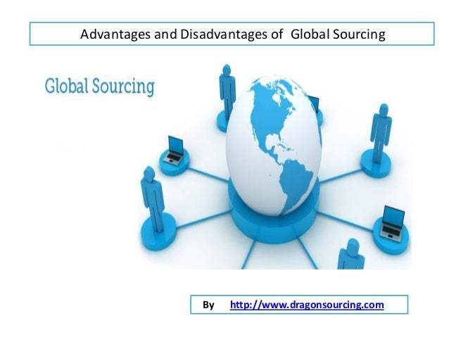 what are the advantages and or disadvantages of global sourcing Running head: the disadvantages of it outsourcing the disadvantages of it outsourcing lamont dubose southern new hampshire university the disadvantages of it.
