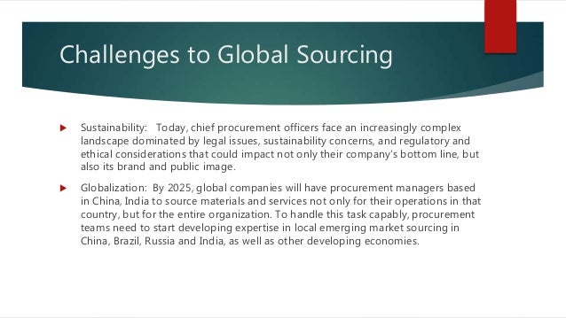 global sourcing benefits and challenges for Current real-world practices in supply chain risk among apics members and  customers  organization endure and even benefit from risk at the expense of  competitors that are not so well versed in  buying or sourcing senior  management.
