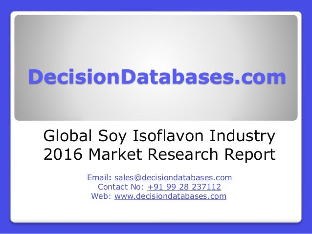 DecisionDatabases.com Global Soy Isoflavon Industry 2016 Market Research Report Email: sales@decisiondatabases.com Contact...