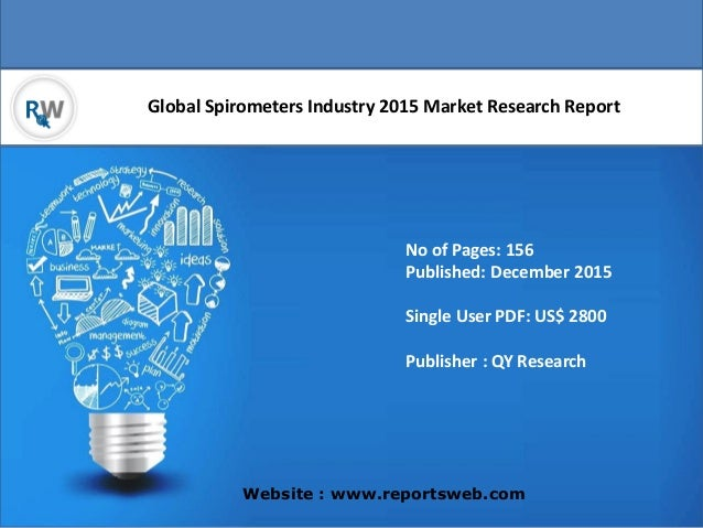 Global Spirometers Industry 2015 Market Research Report Website : www.reportsweb.com No of Pages: 156 Published: December ...