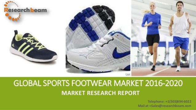GLOBAL SPORTS FOOTWEAR MARKET 2016-2020 MARKET RESEARCH REPORT Telephone :+1(503)894-6022 Mail at =Sales@researchbeam.com