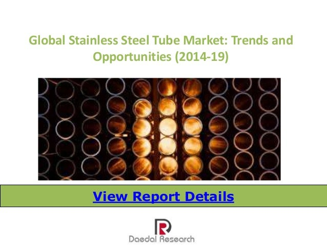 Global Stainless Steel Tube Market: Trends and Opportunities (2014-19) View Report Details