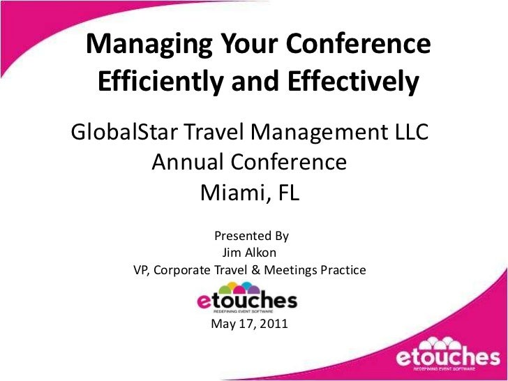 Managing Your Conference Efficiently and EffectivelyGlobalStar Travel Management LLC       Annual Conference             M...