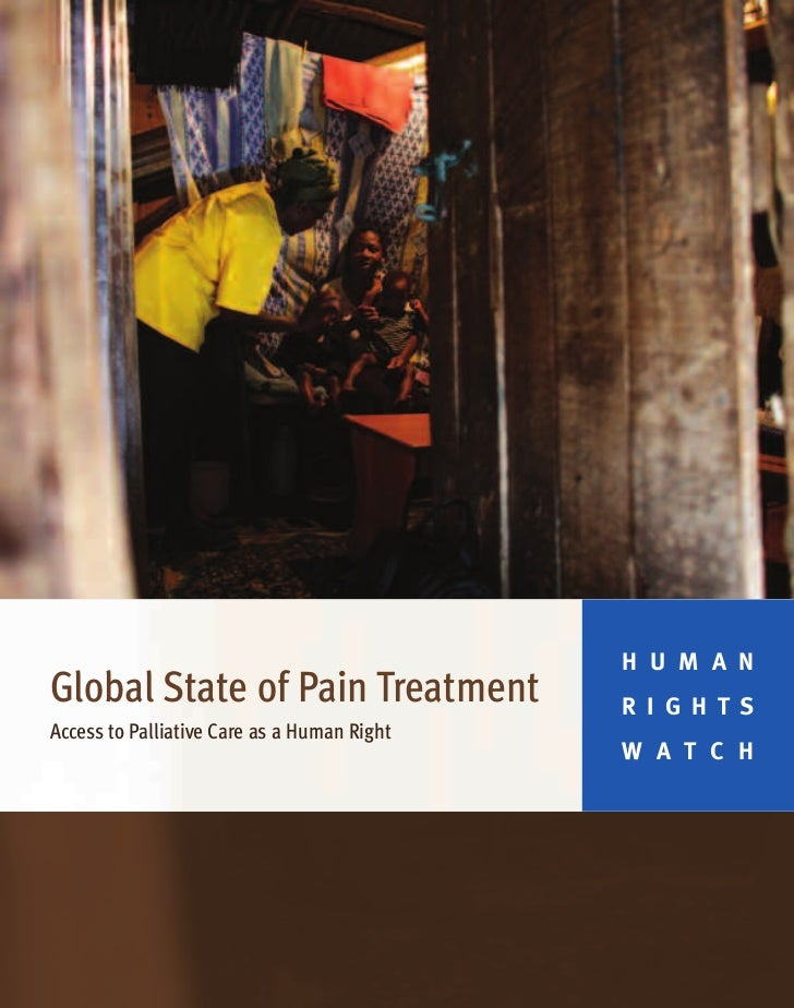 H U M A NGlobal State of Pain Treatment               R I G H T SAccess to Palliative Care as a Human Right               ...