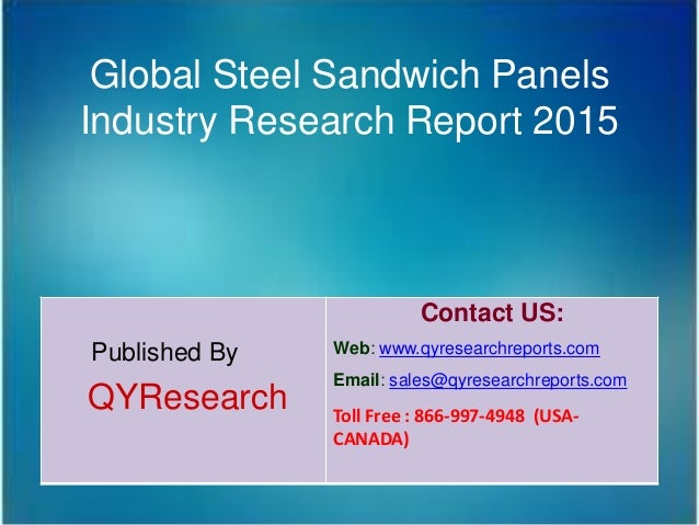 Global Steel Sandwich Panels Industry Research Report 2015 Published By QYResearch Contact US: Web: www.qyresearchreports....