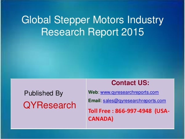Global Stepper Motors Industry Research Report 2015 Published By QYResearch Contact US: Web: www.qyresearchreports.com Ema...