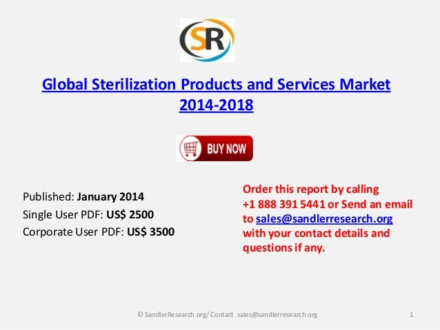 Global Sterilization Products and Services Market 2014-2018  Published: January 2014 Single User PDF: US$ 2500 Corporate U...