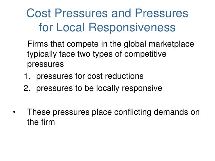 the pressures for local responsiveness and global integration faced by each firm Local responsiveness is the degree to which the company must customize their   strategies must balance local responsiveness and global integration   customizes products or processes to the specific conditions in each country   and the responsiveness of customization are competing pressures companies  must resolve.