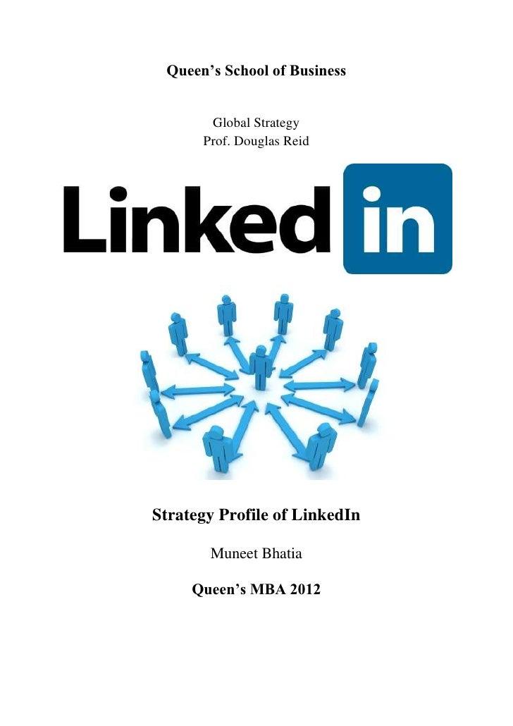 Queen's School of Business       Global Strategy      Prof. Douglas ReidStrategy Profile of LinkedIn       Muneet Bhatia  ...