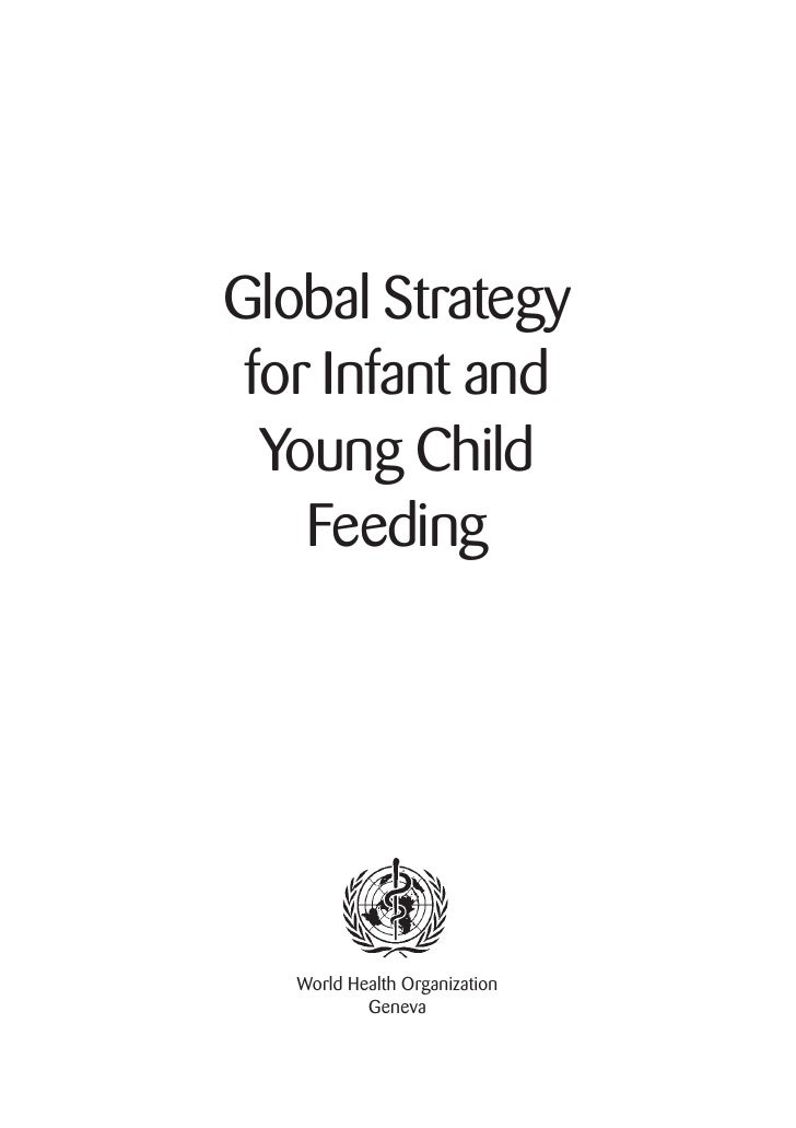 Global Strategy  for Infant and   Young Child     Feeding        World Health Organization            Geneva
