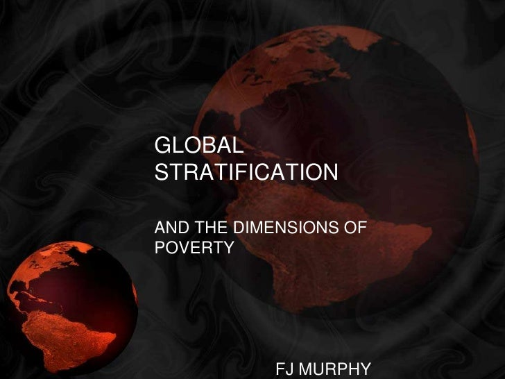 GLOBAL STRATIFICATION<br />AND THE DIMENSIONS OF POVERTY<br />FJ MURPHY<br />
