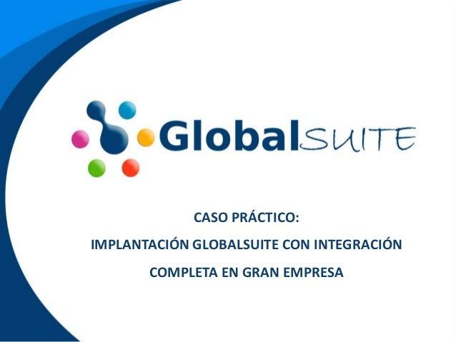 CASO PRÁCTICO:IMPLANTACIÓN GLOBALSUITE CON INTEGRACIÓNCOMPLETA EN GRAN EMPRESA