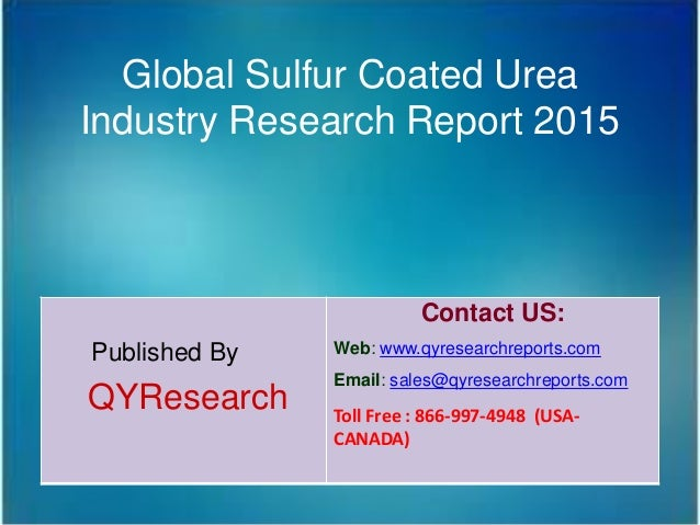Global Sulfur Coated Urea Industry Research Report 2015 Published By QYResearch Contact US: Web: www.qyresearchreports.com...