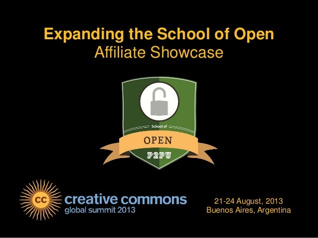 Expanding the School of Open Affiliate Showcase 21-24 August, 2013 Buenos Aires, Argentina