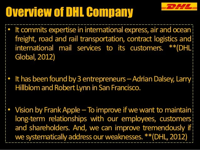 dhl weakness Focusing on strengths , weaknesses , opportunities , and threats in an organized way , the business entity can devise strategies that will take benefit of prospects.