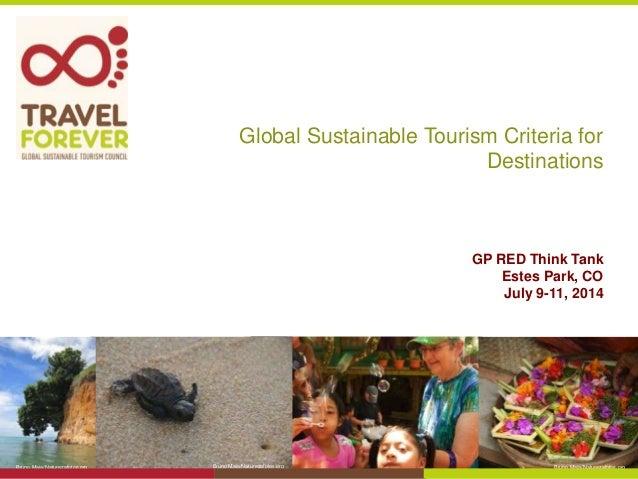 Global Sustainable Tourism Criteria for Destinations GP RED Think Tank Estes Park, CO July 9-11, 2014 Bruno Maia/Naturezaf...