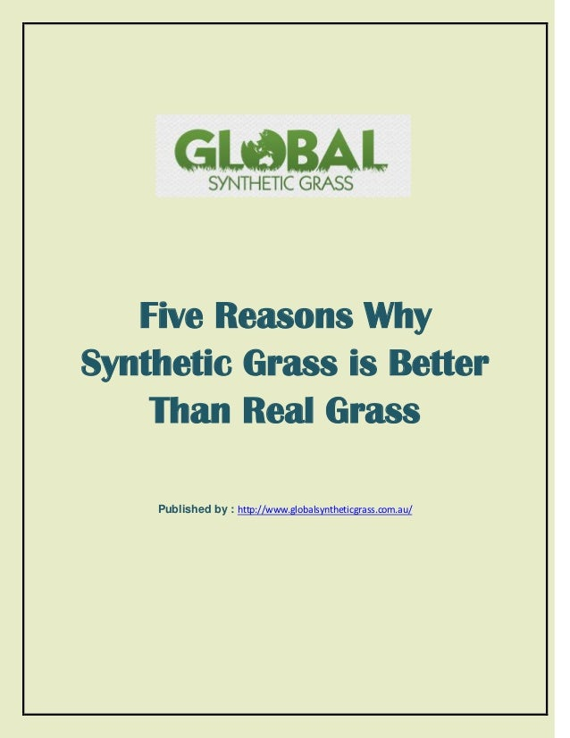 Five Reasons Why Synthetic Grass is Better Than Real Grass Published by : http://www.globalsyntheticgrass.com.au/