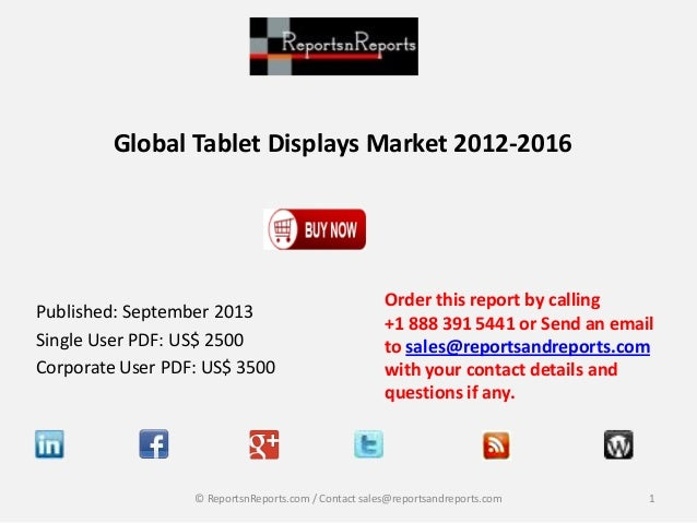 Global Tablet Displays Market 2012-2016 Published: September 2013 Single User PDF: US$ 2500 Corporate User PDF: US$ 3500 O...