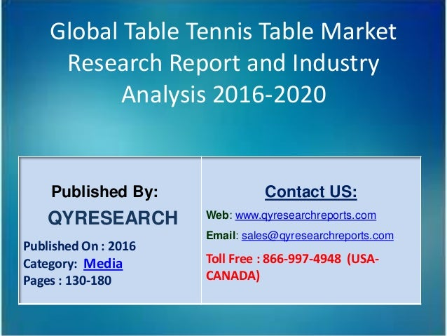 Global Table Tennis Table Market Research Report and Industry Analysis 2016-2020 Published By: QYRESEARCH Published On : 2...