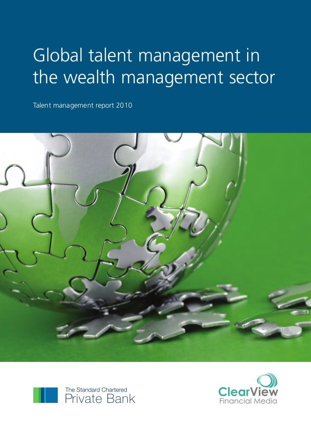 Global talent management in the wealth management sector Talent management report 2010