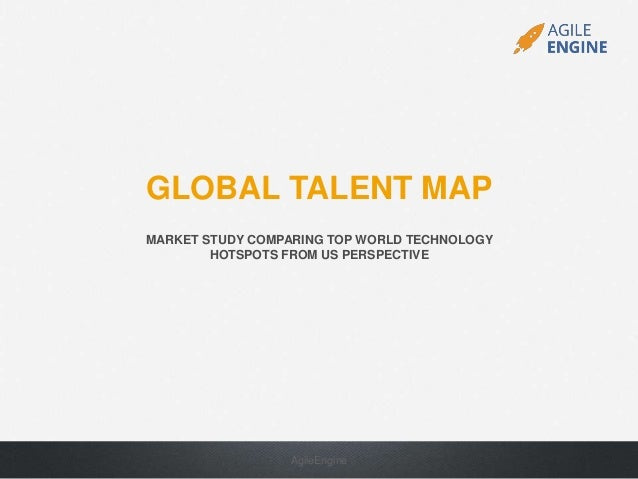 GLOBAL TALENT MAP MARKET STUDY COMPARING TOP WORLD TECHNOLOGY HOTSPOTS FROM US PERSPECTIVE AgileEngine