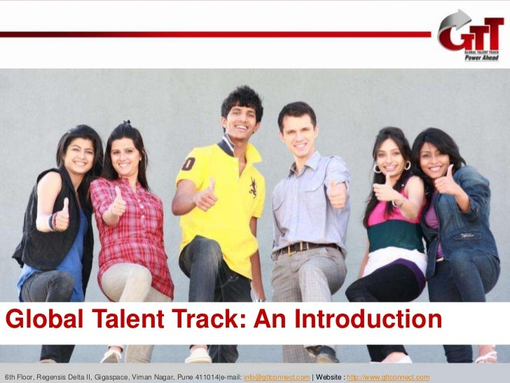 Global Talent Track: An Introduction6th Floor, Regensis Delta II, Gigaspace, Viman Nagar, Pune 411014|e-mail: info@gttconn...
