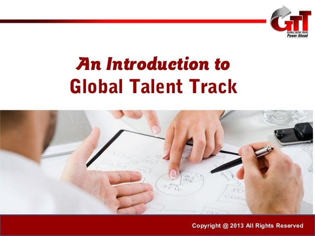 © GTT 2013-14 An Introduction to Global Talent Track Copyright @ 2013 All Rights Reserved