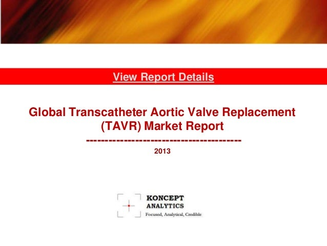 View Report Details  Global Transcatheter Aortic Valve Replacement (TAVR) Market Report ----------------------------------...