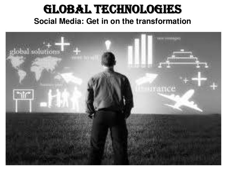 Global TechnologiesSocial Media: Get in on the transformation