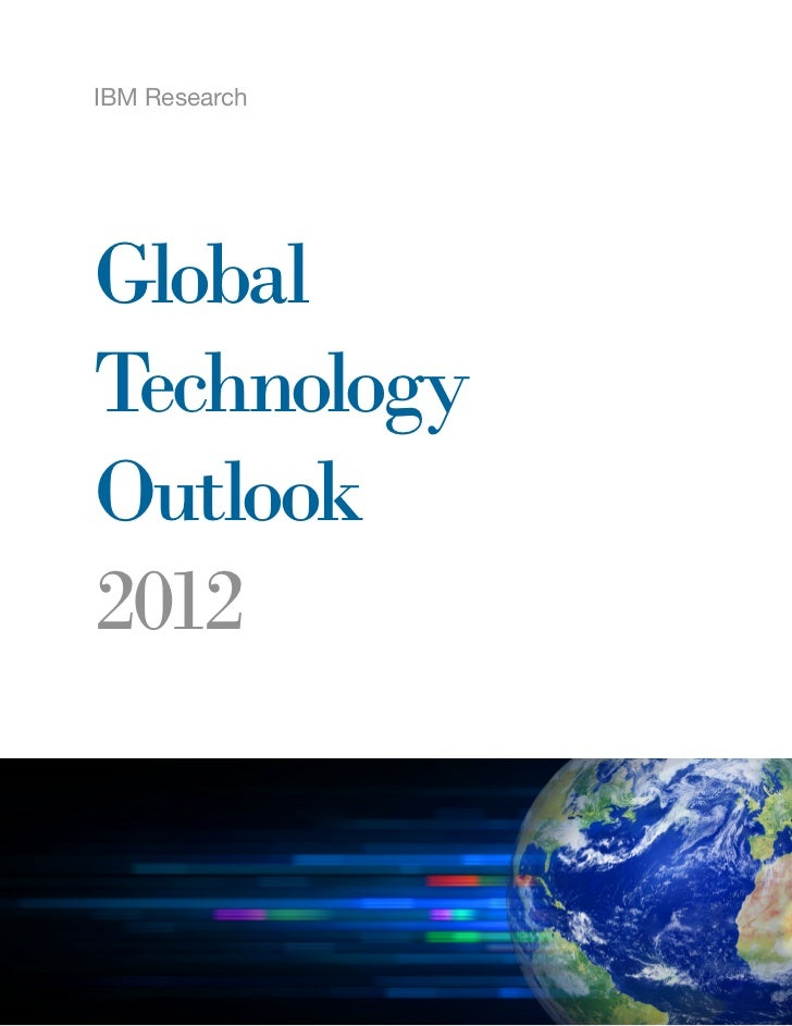 IBM ResearchGlobalTechnologyOutlook2012               1
