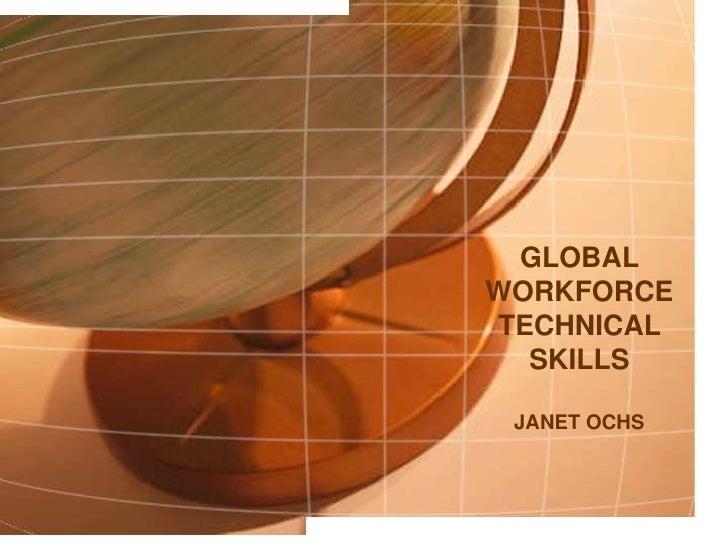Global Workforce Technical Skills<br />Janet Ochs<br />