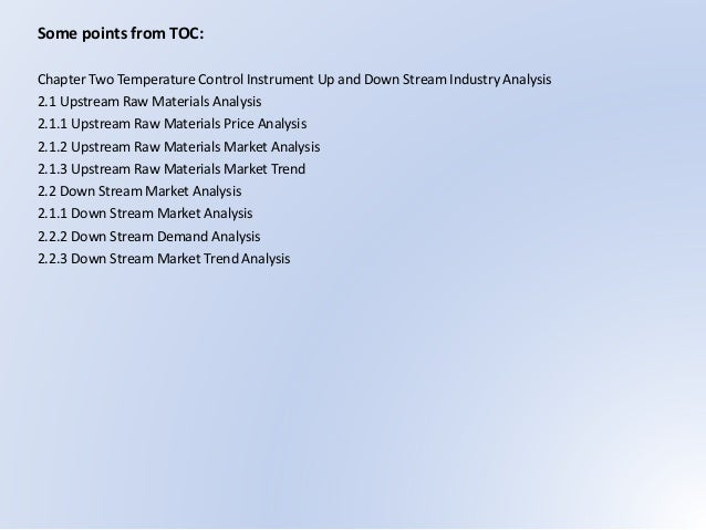 Some points from TOC: Chapter Two Temperature Control Instrument Up and Down Stream Industry Analysis 2.1 Upstream Raw Mat...