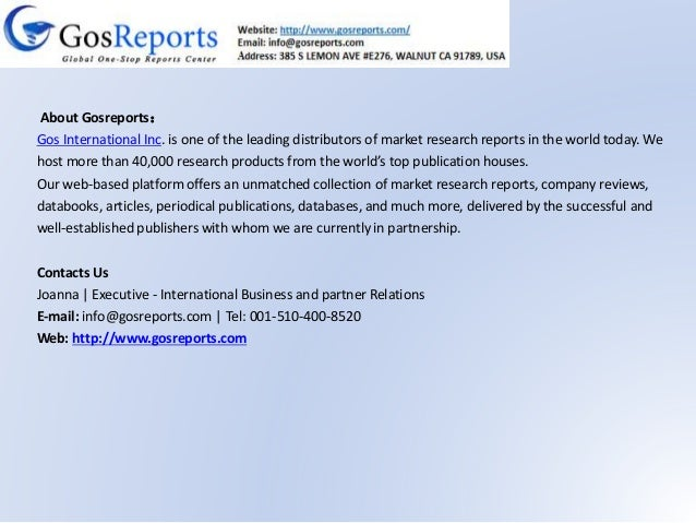 About Gosreports: Gos International Inc. is one of the leading distributors of market research reports in the world today....