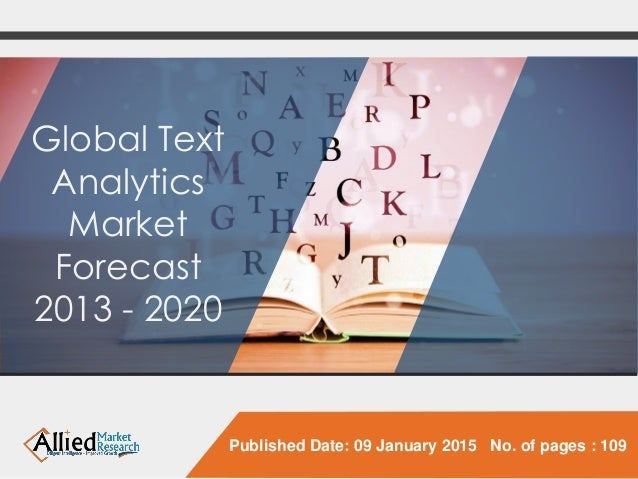 Published Date: 09 January 2015 No. of pages : 109 Global Text Analytics Market Forecast 2013 - 2020