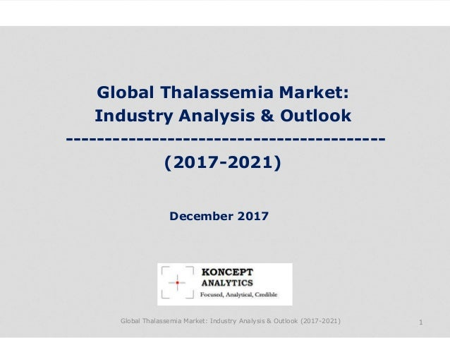 Global Thalassemia Market: Industry Analysis & Outlook ----------------------------------------- (2017-2021) Industry Rese...