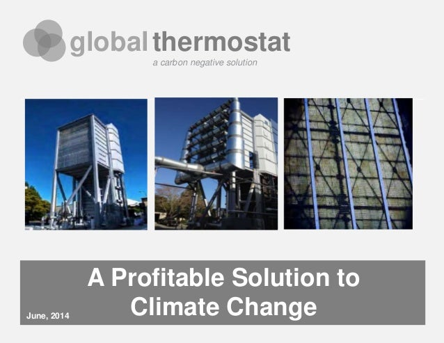 globalthermostat Company Confidential globalthermostat A Profitable Solution to Climate ChangeJune, 2014 a carbon negative...