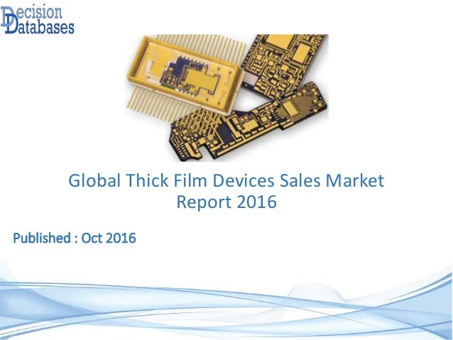 Global Thick Film Devices Sales Market Report 2016 Published : Oct 2016