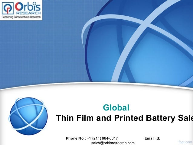 Global Thin Film and Printed Battery Sale Phone No.: +1 (214) 884-6817 Email id: sales@orbisresearch.com