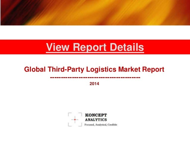 Global Third-Party Logistics Market Report ----------------------------------------- 2014 View Report Details