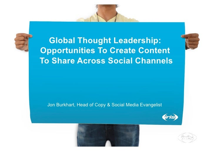 Global Thought Leadership: Opportunities To Create Content To Share Across Social Channels      Jon Burkhart, Head of Copy...