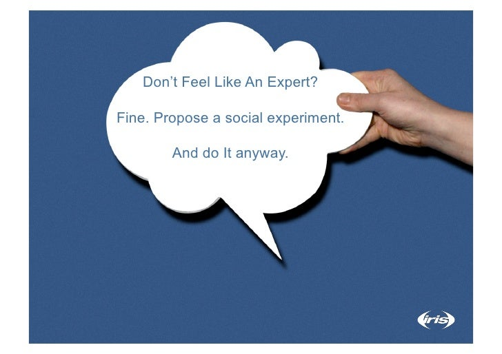 Don't Feel Like An Expert?  Fine. Propose a social experiment.          And do It anyway.